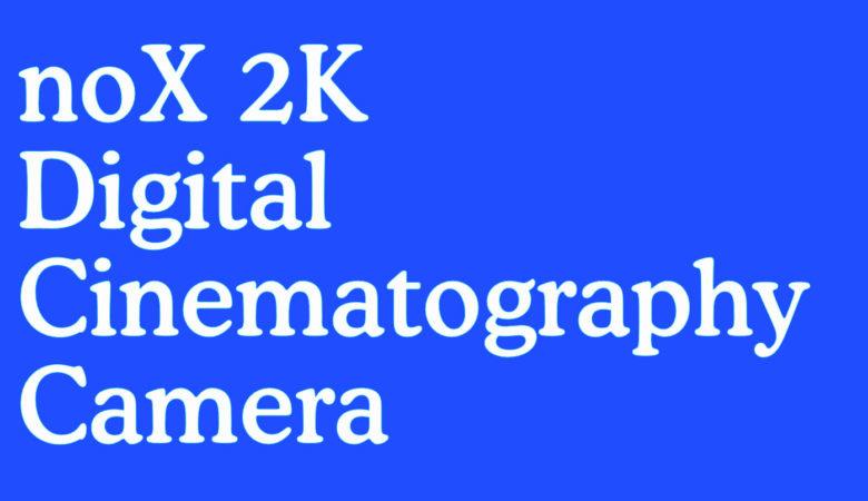 noX 2K Digital Cinematography Camera